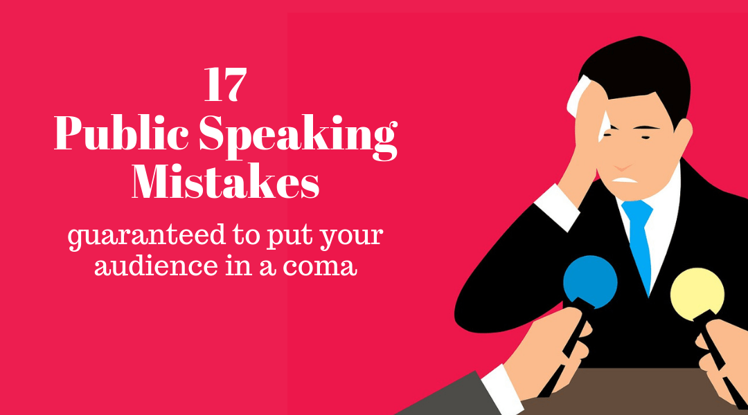 17 Public Speaking Mistakes guaranteed to put your audience into a coma