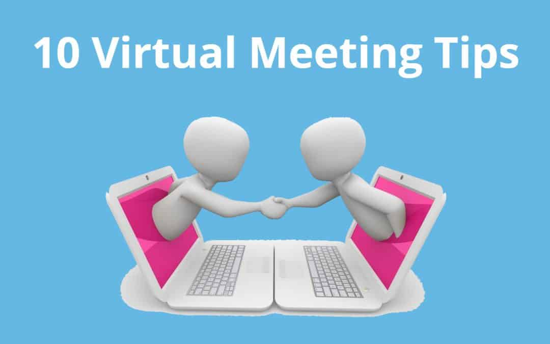 10 virtual meeting tips (when you can't be there in person)